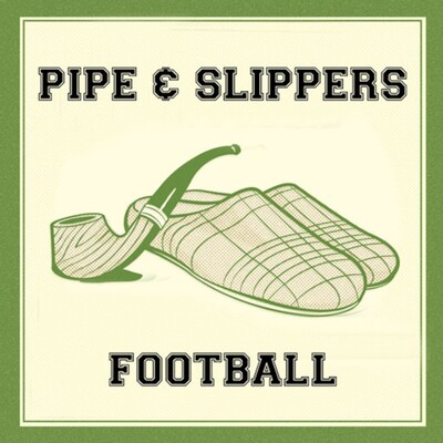 Pipe & Slippers Football Podcast