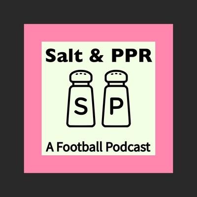 Salt & PPR: A Football Podcast