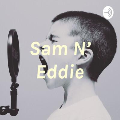 Sam N' Eddie