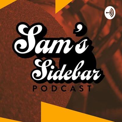 Sam's Sidebar Podcast