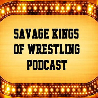 Savage Kings of Wrestling Podcast