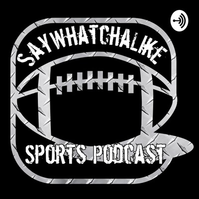 SayWhatchaLike Sports Podcast