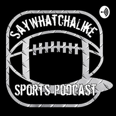 SayWhatchaLike Sports Podcast