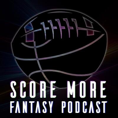 Score More Fantasy Podcast