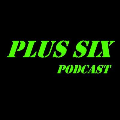 Plus Six Podcast
