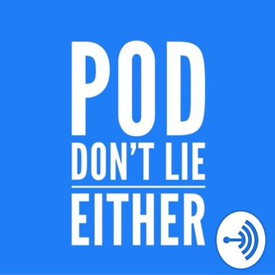 Pod Don't Lie Either