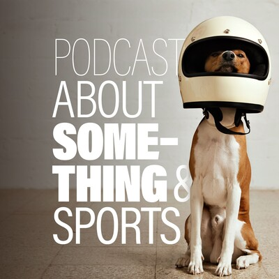 Podcast About Something and Sports