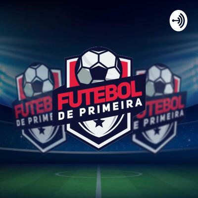 Podcast FDP - Futebol de Primeira