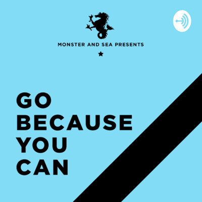 "Monster & Sea presents ""Go Because You Can"""