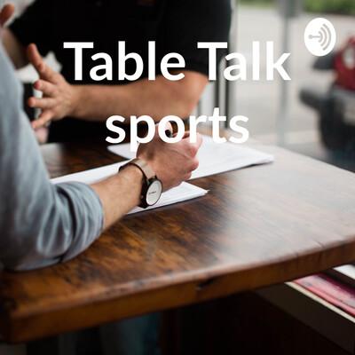 Table Talk sports