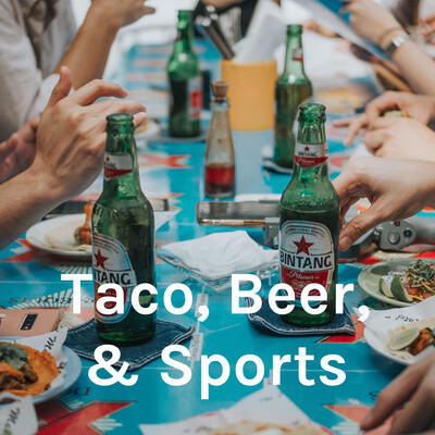 Tacos, Beers, & Sports