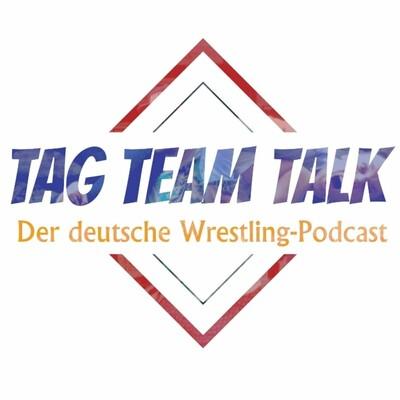 Tag Team Talk - Der deutsche Wrestling Podcast