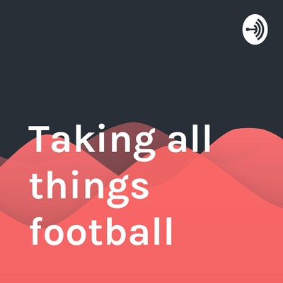Taking All Things Football
