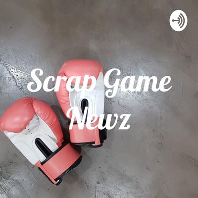 Scrap Game Newz