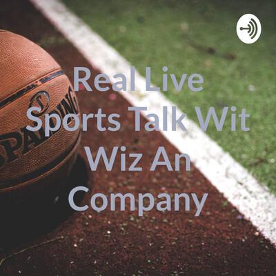 Real Live Sports Talk Wit Wiz An Company