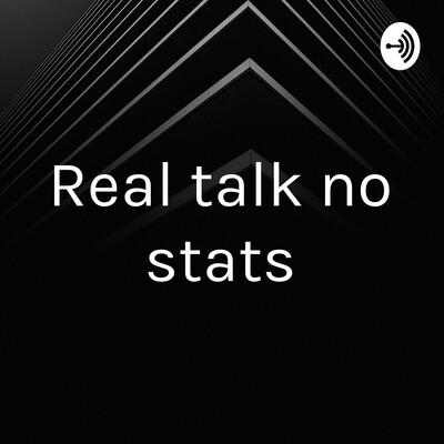 Real talk no stats
