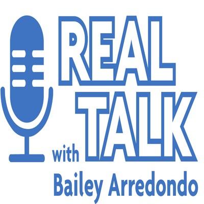 Real Talk With Bailey Arredondo