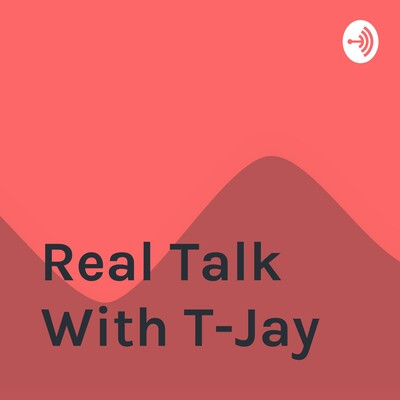 Real Talk With T-Jay