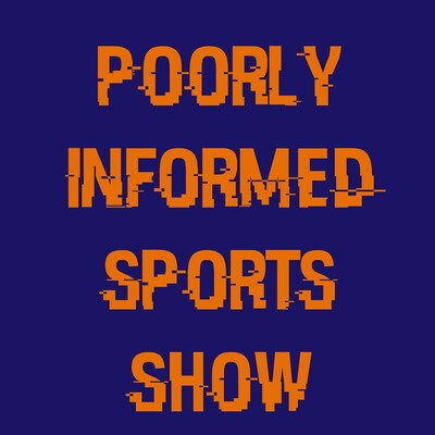 Poorly Informed Sports Show