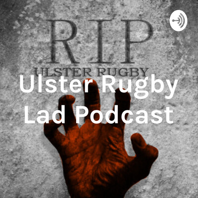 Ulster Rugby Lad Podcast