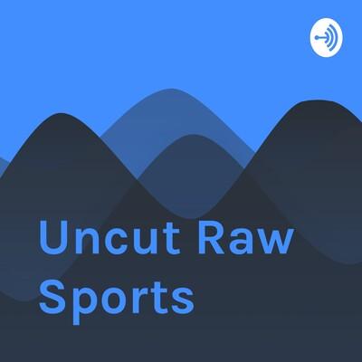 Uncut Raw Sports