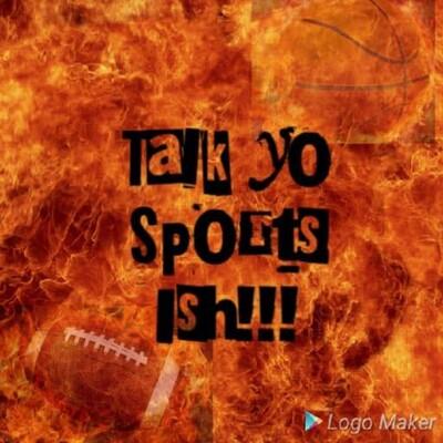 Talk Yo Sports Ish