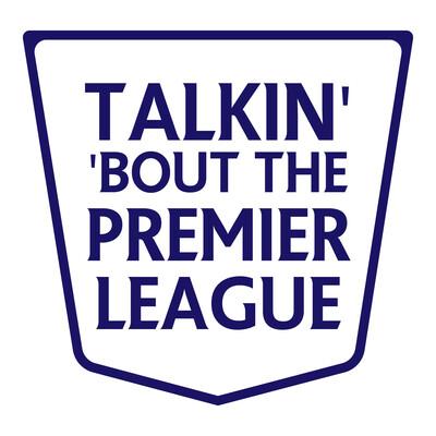 Talkin Bout The Premier League