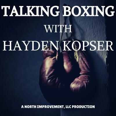 Talking Boxing With Hayden Kopser