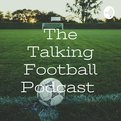 The Talking Football Podcast
