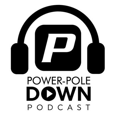 Power-Pole Down Podcast