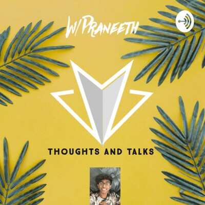 Praneeth's Thoughts and Talks
