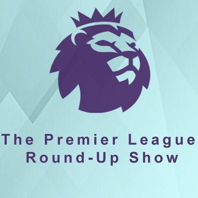 Premier League Round Up Show