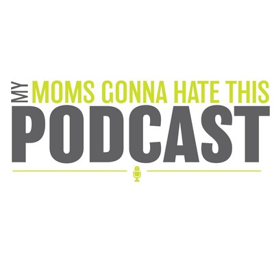 My Mom's Gonna Hate This Podcast