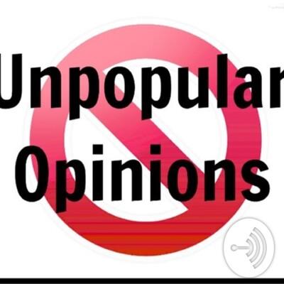 Unpopular Opinions!