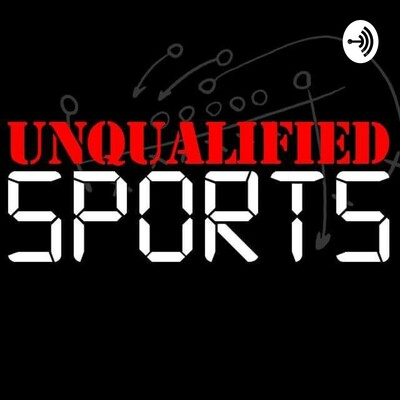 UNQUALIFIED Sports Podcast