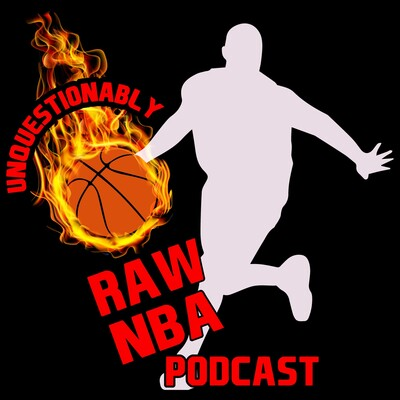 Unquestionably Raw NBA Podcast