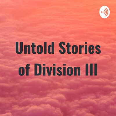 Untold Stories of Division III
