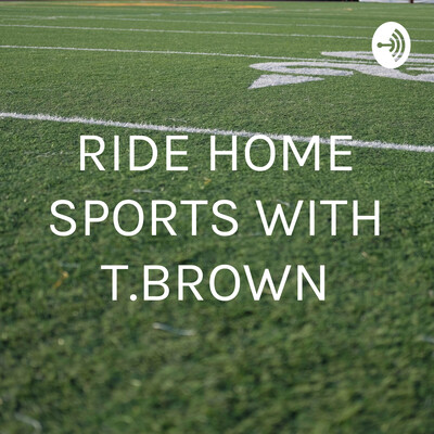 RIDE HOME SPORTS WITH T.BROWN