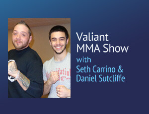 Valiant MMA Show – Seth Carrino and Daniel Sutcliffe