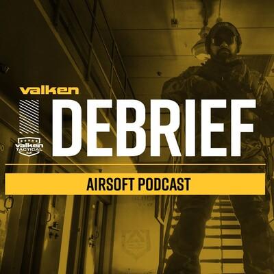 Valken Debrief Airsoft Podcast