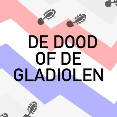 Vierdaagsepodcast: de dood of de gladiolen