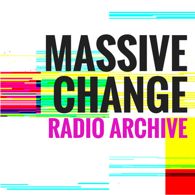 Massive Change Radio Archive