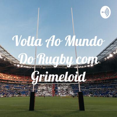 Volta Ao Mundo Do Rugby com Grimeloid