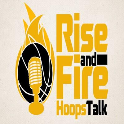Rise & Fire Hoops Talk