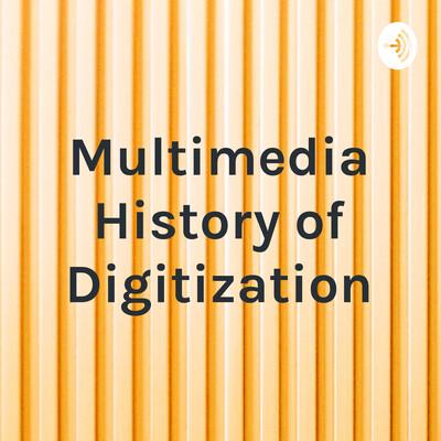 Multimedia History of Digitization