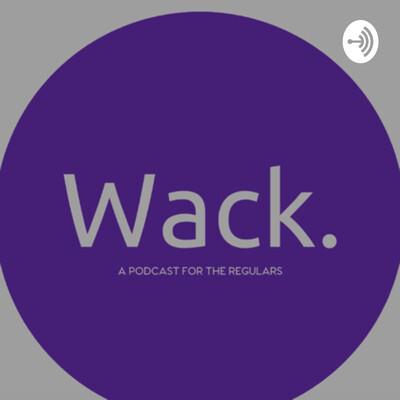 Wack.
