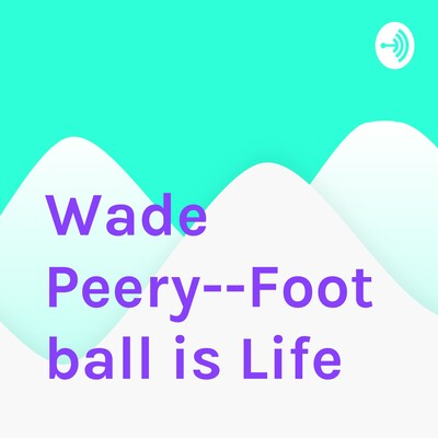 Wade Peery--Football is Life