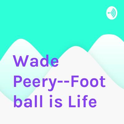 Wade Peery--Football is Life