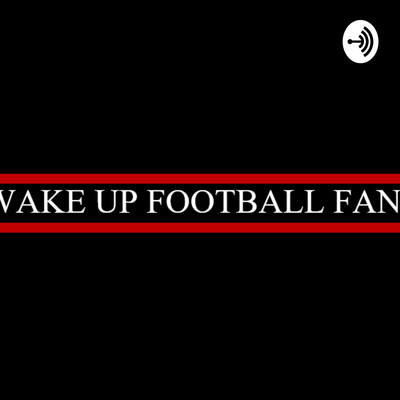 Wake Up Football Fans