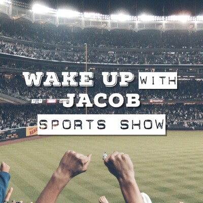 WAKE UP with JACOB Sports Report Podcast